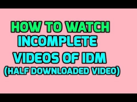 How To Watch Incomplete Downloaded Video Of IDM